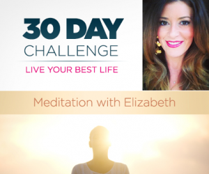 30 Day Challenge: Meditation with Elizabeth