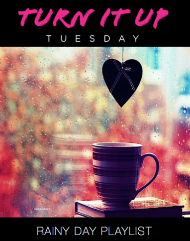 Turn it Up Tuesday: Rainy Day Playlist