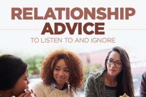 Relationship Advice to Heed Vs. Relationship Advice to Ignore