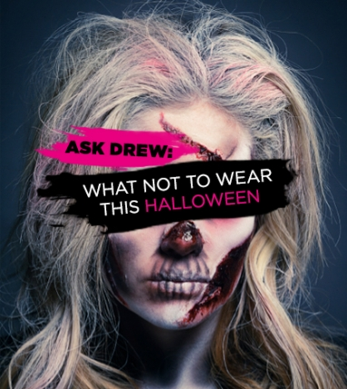 Ask Drew: What NOT to Wear This Halloween