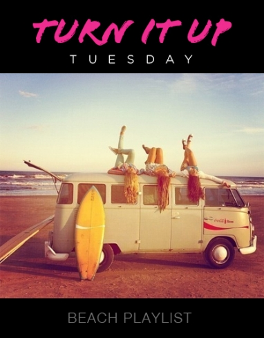 Turn It Up Tuesday: Beach Playlist