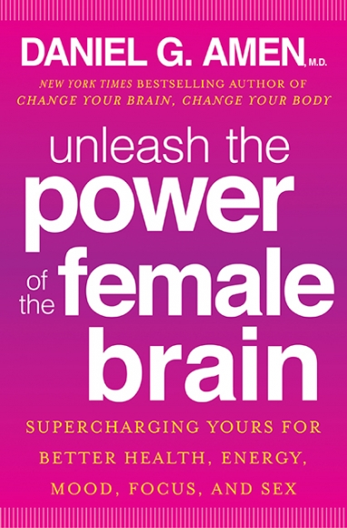 New Book by Dr. Daniel G. Amen: Unleash the Power of the Female Brain