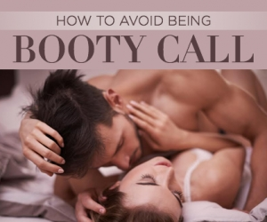 Don't Let Yourself be a Booty Call