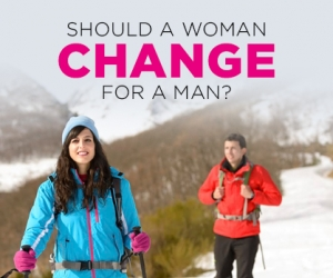 Is it Healthy for a Woman to Change to Please a Man?