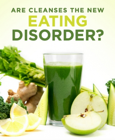 Are Cleanses the New Eating Disorder?