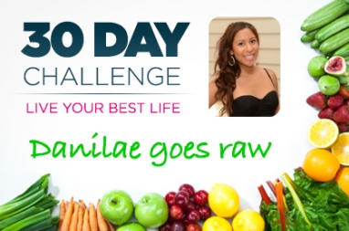 30-Day Challenge: Going Raw with Danilae