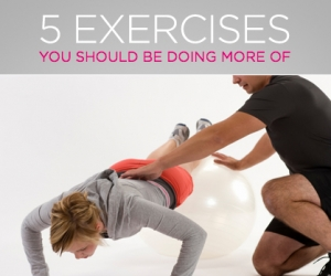 5 Essential Exercises You Should Be Doing