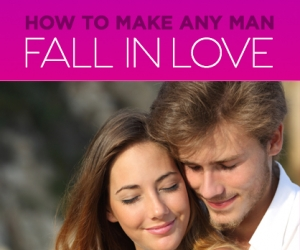 The Secret to Making a Man Fall Madly in Love