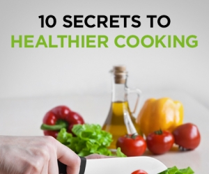 Wellness Wednesday: 10 Secrets to Healthier Cooking