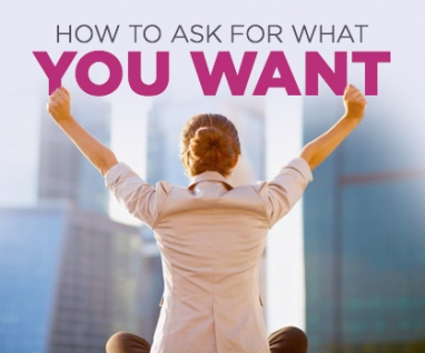 Ask For What You Want (And Get It)