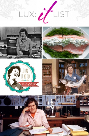 "LUX ""It"" List: Julia Child's centennial birthday celebrations, blog posts and recipes"