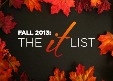 "Fall 2013: The ""IT"" List"