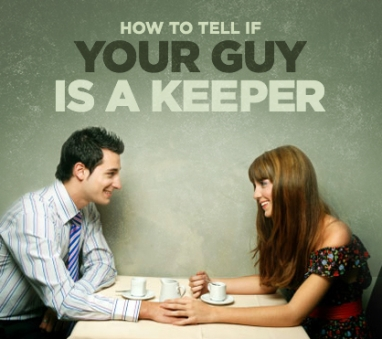 How to Tell if Your Guy is a Keeper
