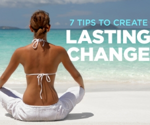 7 Tips to Create Lasting Change