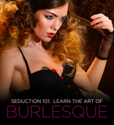 Seduction 101: Learn the Art of Burlesque