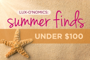 LUX-O'NOMICS: Summer Finds Under $100