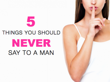 Ask Drew: 5 Things You Should Never Say to a Man