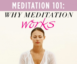 Meditation 101: Why Meditation Works