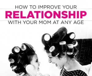 How To Improve Your Relationship With Your Mom At Any Age