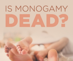 Sex and Relationships: Is Monogamy Dead?