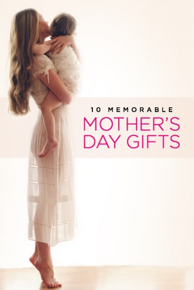 10 Memorable Mother's Day Gifts