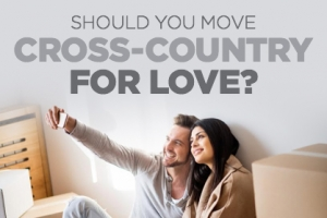 Is It Worth Moving Cross-Country For Love?