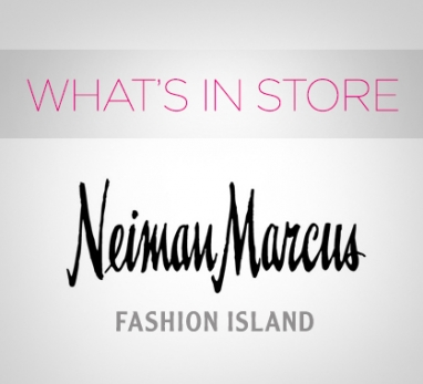 What's in Store: Neiman Marcus, Fashion Island