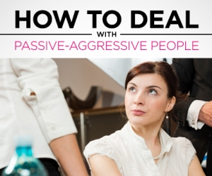 The Secret to Dealing with Passive-Aggressive People