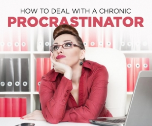 How to Effectively Deal With a Chronic Procrastinator