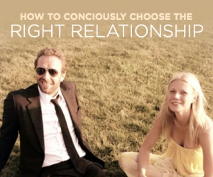 How to Consciously Choose the Right Relationship