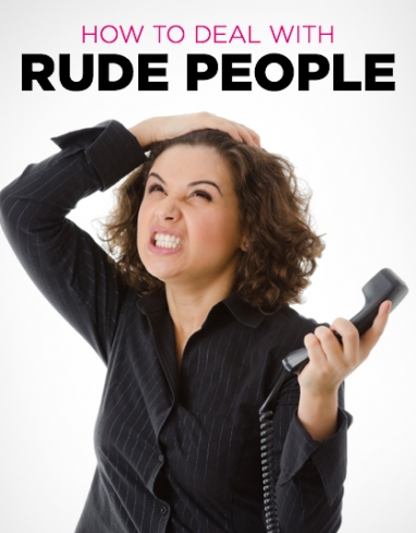 The Best Way to Deal with Rude People