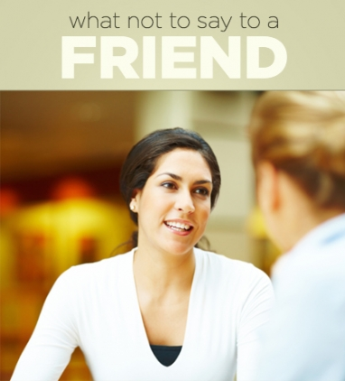 Things You Should Never Say to a Friend