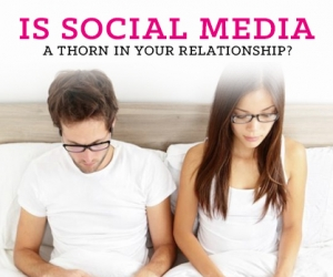 Is Social Media a Thorn in Your Relationship?