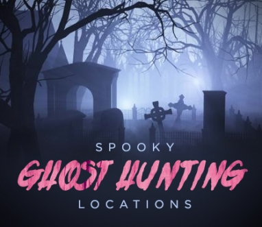 Spooky Ghost Hunting Locations
