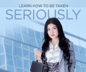 Sure-Fire Ways to be Taken Seriously at Work