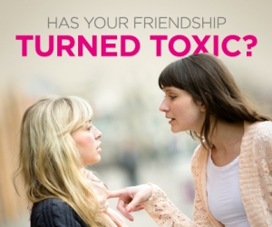 Find Out if Your Friendship Has Turned Toxic