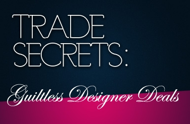 Trade Secrets: Guiltless Designer Deals