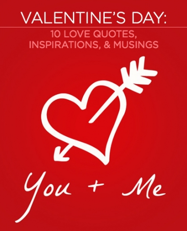 Valentine's Day: 10 Love Quotes, Inspirations and Musings