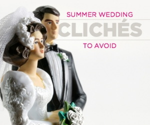 9 Summer Wedding Cliches to Avoid