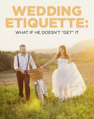 What To Do If Your Fiance Doesn't Get Wedding Etiquette