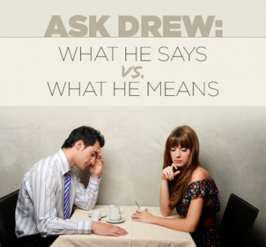 Ask Drew: What He Says vs. What He Means