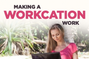 How to Make a Workcation Work
