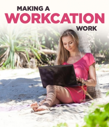 How to Make a Workcation Work for You