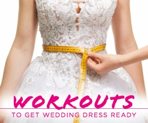 Workouts to get Wedding Dress Ready